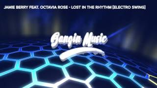Jamie Berry Feat. Octavia Rose - Lost In the Rhythm [ELECTRO SWING]