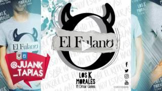 El Fulano - Los K Morales Feat. Omar Geles