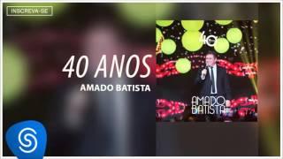 Amado Batista - Sua Partida - Álbum 40 Anos Áudio Oficial