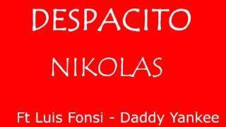 Despacito Nikolas - Feat. Luis Fonsi - Daddy Yankee