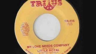Little Royal - My Love Needs Company - Deep Soul