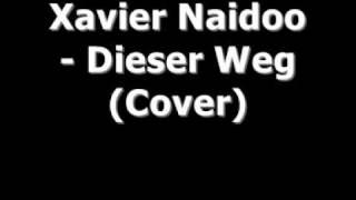 Xavier Naidoo-Dieser Weg (Cover)