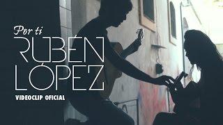 Rubén López - Por ti (Videoclip Oficial)
