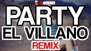 EL VILLANO - PARTY (REMIX) ✘ DJ NAHUMIX