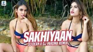 Sakhiyaan (Remix)   DJ Dean X DJ Paroma   Maninder Buttar   MixSingh   Babbu   Neha Malik