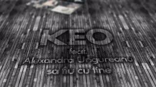 Keo feat. Alexandra Ungureanu - Sa fiu cu tine (Remix)