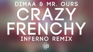 Dimaa & Mr. Ours - Crazy Frenchy (Inferno Remix)
