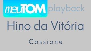 Hino da Vitória  Cassiane - Playback - TOM PARA HOMENS