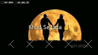 Sun Soniya Tu Hi Khuda Tu Mera Sansar Whatsapp Status