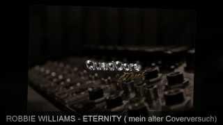 ROBBIE WILLIAMS - ETERNITY ( COVER )