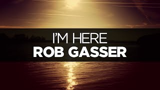 [LYRICS] Rob Gasser - I'm Here (ft. The Eden Project)