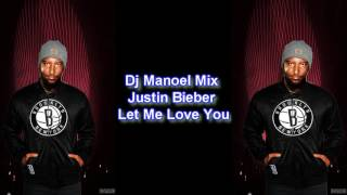 Justin Bieber Let Me Love You By Dj Manoel Mix