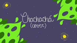 CHACHACHÁ-Josean Log (lil cover)