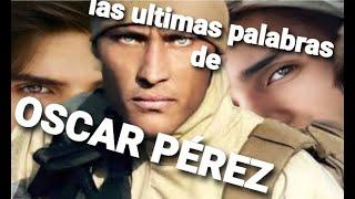 Las ultimas palabras de Oscar Perez antes de ser asesinado por el CICPC