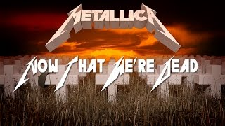 Metallica - Now That We're Dead (Master of Puppets Remake) Cover
