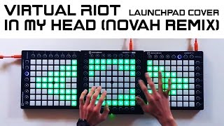 Virtual Riot - In My Head (NOVAH Remix) [Triple Launchpad Cover]