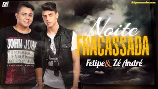Felipe e Zé Andre - Noite Fracassada