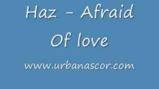 Haz afraid of love [with lyrics]