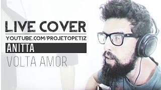 VOLTA AMOR - ANITTA [ PETIZ LIVE COVER ]
