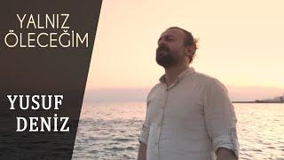 Yusuf Deniz - Yalnız Öleceğim (Official Video - 2017)