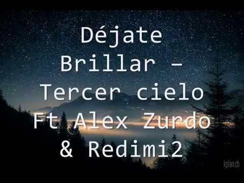 Dejate Brillar Ft Tercer Cielo Y Redimi2 de Alex Zurdo Letra y Video