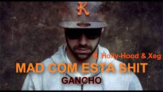 Mad com esta shit - Regula feat. Holly-Hood & Xeg. Gancho 2013