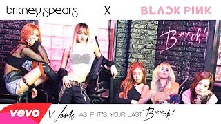 BLACKPINK X Britney Spears - Work as if it's your last, bitch (Mashup Video)
