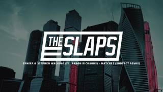Ephixa & Stephen Walking (ft. Aaron Richards) - Matches (Subtact Remix) THESLAPS
