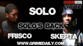 Solo Feat. Frisco & Skepta - Solo's Back (NEW)