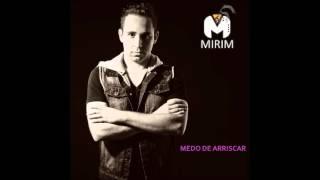 MIRIM - MEDO DE ARRISCAR