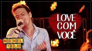 Michel Teló -   LOVE COM VOCÊ - [VIDEO OFICIAL]