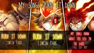 Nightcore ↬ My Songs Burn It Down [Switching Vocals | MASHUP]
