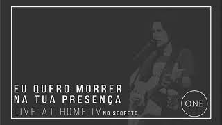 Eu Quero Morrer Na Tua Presença - No Secreto (Live At Home IV)