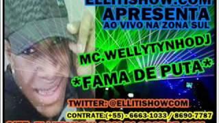 MC.WELLYTYNHO - ELA TA COM  FAMA DE PUTA [[ELLITISHOW.COM]]