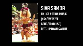 Uce Nation Music (454/Swayzee Gang/TokoUso) - Siva Samoa [Ft. Uptown Swuite of The Seed]