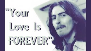 """Your Love Is Forever"" (Lyrics) ❤ GEORGE HARRISON ॐ The Title Says It All"