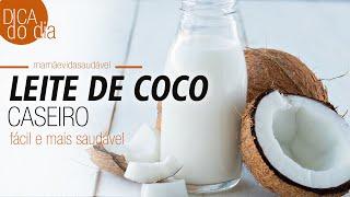 COMO FAZER LEITE DE COCO EM CASA | DICA DO DIA