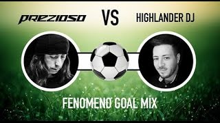PREZIOSO VS HIGHLANDER DJ - FENOMENO (GOAL MIX)