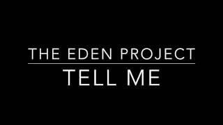 Tell Me- The Eden Project [Lyrics]