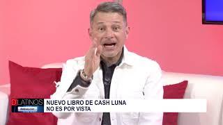 Cash Luna llega a D'Latinos para hablarnos de su nuevo libro