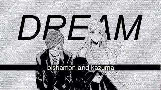 「 d r e a m 」 — Kazuma & Bishamon