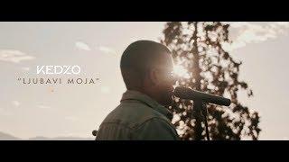 KEDZO - Ljubavi Moja [ Official Video ]
