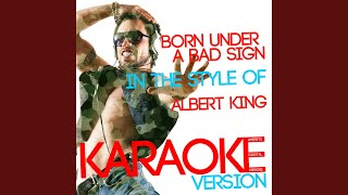 Born Under a Bad Sign (In the Style of Albert King) (Karaoke Version)