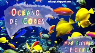 Max Flyther feat Piffer - Oceano de Cores