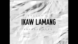 Bullet D. & Skusta Clee - Ikaw Lamang ( Audio )