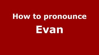 How to Pronounce Evan - PronounceNames.com