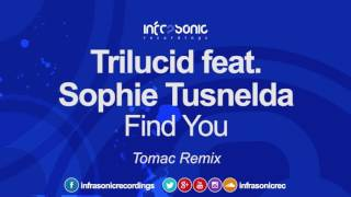 Trilucid feat. Sophie Tusnelda - Find You (Tomac Remix) [Infrasonic] OUT NOW!