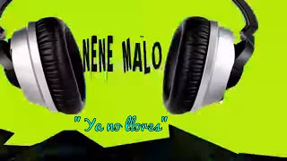 Nene Malo - Ya no llores (Lyric Video Official) 2016
