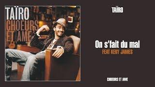 Taïro    On s'fait du mal feat. Kery James [Son Officiel]