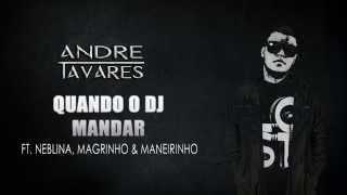 DJ André Tavares - Quando O Dj Mandar - Feat. Neblina, Magrinho & Maneirinho [Eletro]